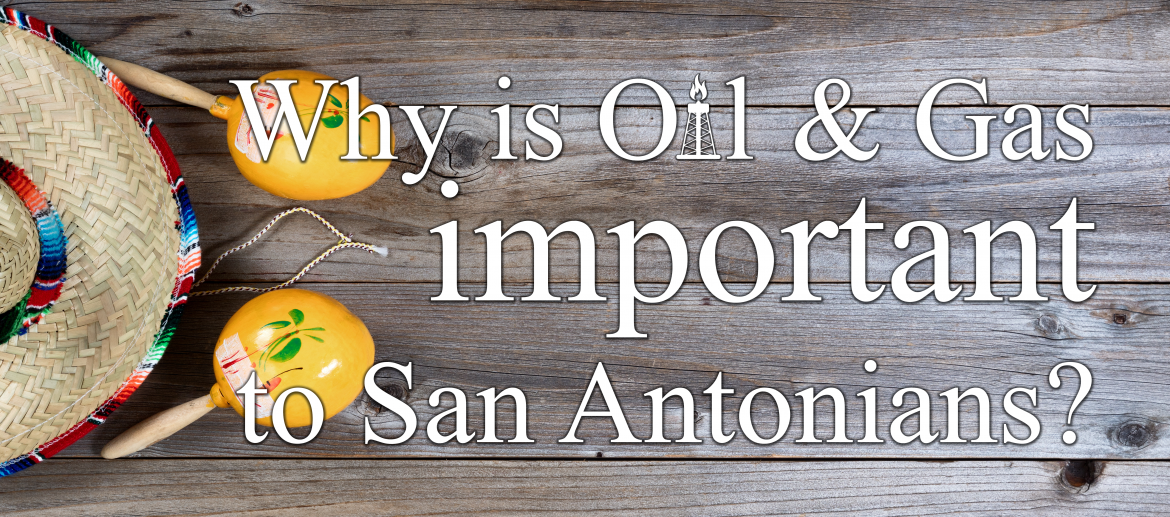 STEER Website Featured Why Is Oil And Gas Important To San Antonians 05.2018